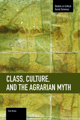 Class, Culture, and the Agrarian Myth - Brass, Tom, Dr.