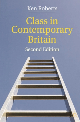 Class in Contemporary Britain - Roberts, Ken