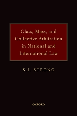 Class, Mass and Collective Arbitration in National and International Law - Strong, S I