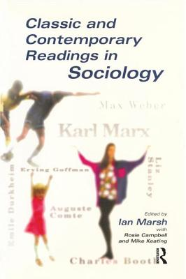 Classic and Contemporary Readings in Sociology - Marsh, Ian, Professor, and Campbell, Rosie, and Keating, Mike