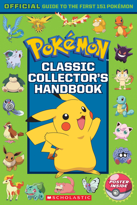 Classic Collector's Handbook: An Official Guide to the First 151 Pokemon - Scholastic, Inc