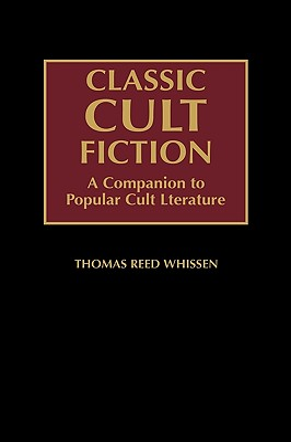 Classic Cult Fiction: A Companion to Popular Cult Literature - Whissen, Thomas R