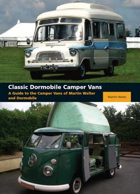 Classic Dormobile Camper Vans: A Guide to the Camper Vans of Martin Walter and Dormobile - Watts, Martin