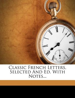 Classic French Letters, Selected and Ed. with Notes - Walter, Edward Lorraine