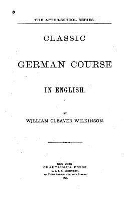 Classic German Course in English - Wilkinson, William Cleaver