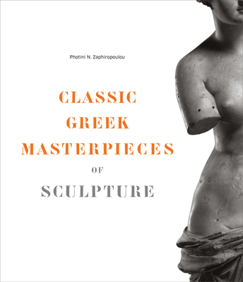 Classic Greek Masterpieces of Sculpture - Zaphiropoulou, Photini N, and Lydakis, Stelios (Foreword by)