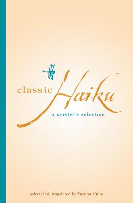 Classic Haiku Classic Haiku: A Master's Selection a Master's Selection - Miura, Yuzuru (Translated by)