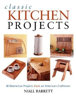 Classic Kitchen Projects: Complete Instructions for 17 Distinctive Projects - Barrett, Niall