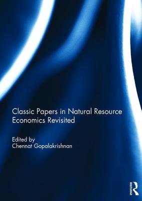 Classic Papers in Natural Resource Economics Revisited - Gopalakrishnan, Chennat (Editor)