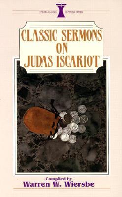 Classic Sermons on Judas Iscariot - Wiersbe, Warren W, Dr.