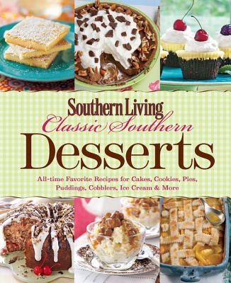 Classic Southern Desserts: All-Time Favorite Recipes for Cakes, Cookies, Pies, Pudding, Cobblers, Ice Cream & More - Southern Living