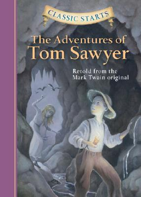 Classic Starts (TM): The Adventures of Tom Sawyer: Retold from the Mark Twain Original - Twain, Mark, and Woodside, Martin (Retold by), and Corvino, Lucy (Illustrator)