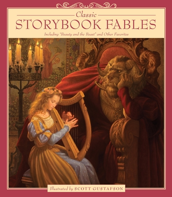 Classic Storybook Fables: Including Beauty and the Beast and Other Favorites - Gustafson, Scott