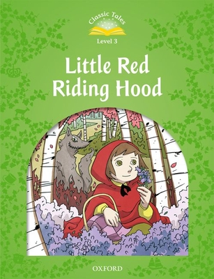 Classic Tales Second Edition: Level 3: Little Red Riding Hood - Arengo, Sue