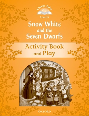 Classic Tales Second Edition: Level 5: Snow White and the Seven Dwarfs Activity Book & Play -
