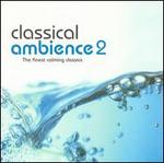 Classical Ambience, Vol. 2: Another Fine Collection of Calming Classics