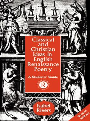 Classical and Christian Ideas in English Renaissance Poetry - Rivers, Isabel (Editor)