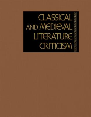 Classical and Medieval Literature Criticism: Criticism of the Works of World Authors from Classical Antiquity Through the Fourteenth Century, from the First Appraisals to Current Evaluations - Trudeau, Lawrence J (Editor)