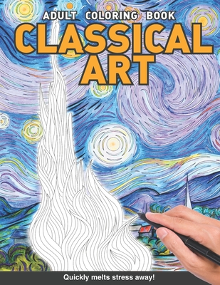Classical Art Adults Coloring Book: Starry night The scream, birth of Venus, the wave and more paintings for adults relaxation art large creativity grown ups coloring relaxation stress relieving patterns anti boredom anti anxiety intricate ornate therapy - Books, Craft Genius