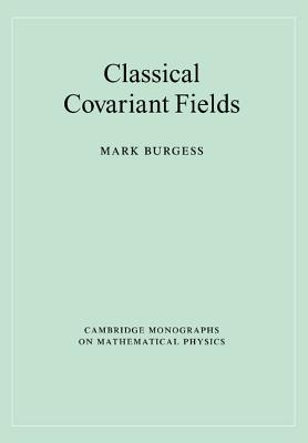 Classical Covariant Fields - Burgess, Mark, and Landshoff, Peter (Editor), and Nelson, D R (Editor)