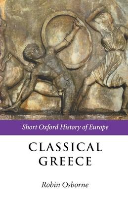 Classical Greece: 500-323 BC - Osborne, Robin (Editor)
