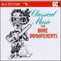 Classical Music for Home Improvements - Boston Pops Orchestra; Boston Symphony Orchestra; Chicago Symphony Orchestra; Chicago Symphony Orchestra & Chorus;...