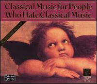 Classical Music for People Who Hate Classical Music - Academica Salzburg; Anna Lelkes (harp); Camerata Academica; Camerata Romana; Collegium Aureum; Dubravka Tomsic (piano);...