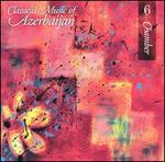 Classical Music of Azerbaijan 6: Chamber