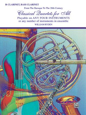 Classical Quartets for All (from the Baroque to the 20th Century): B-Flat Clarinet, Bass Clarinet - Ryden, William (Composer)