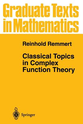 Classical Topics in Complex Function Theory - Remmert, Reinhold, and Kay, L. D. (Translated by)