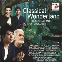 Classical Wonderland: Classical Music for Children - Helmut Deutsch (piano); Igor Levit (piano); Irène Timacheff-Gabetta (piano); Jonas Kaufmann (tenor); Joshua Bell (violin);...