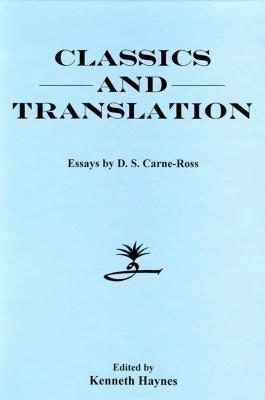 Classics and Translation - Carne-Ross, D S, and Haynes, Kenneth (Editor)