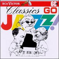 Classics Go Jazz - Carl Poole (trumpet); Earl Wild (piano); Pasquale Cardillo (clarinet); Richard Stoltzman (clarinet)
