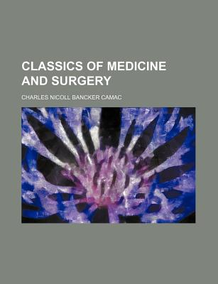 Classics of Medicine and Surgery - Camac, Charles Nicoll Bancker