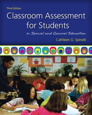 Classroom Assessment for Students in Special and General Education - Spinelli, Cathleen G.