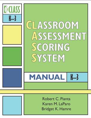 Classroom Assessment Scoring System (Class) Manual, K-3 - Pianta, Robert C, PhD, and Hamre, Bridget K, and La Paro, Karen M