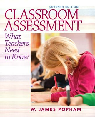 Classroom Assessment: What Teachers Need to Know - Popham, W James