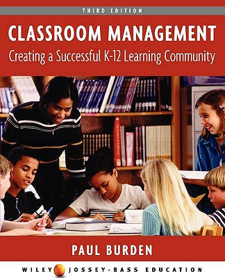 Classroom Management: Creating a Successful K-12 Learning Community - Burden, Paul R, Dr., and Burden