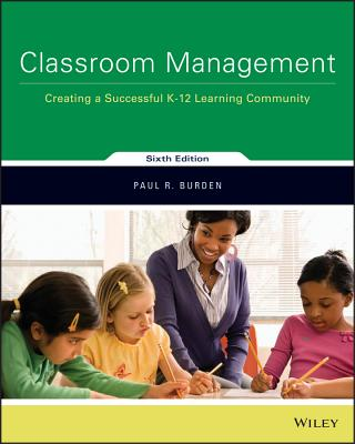 Classroom Management: Creating a Successful K-12 Learning Community - Burden, Paul