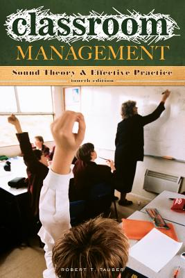 Classroom Management: Sound Theory and Effective Practice - Tauber, Robert T