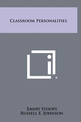Classroom Personalities - Stoops, Emery, and Johnson, Russell E, and Smith, Owen