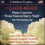 "Claude Baker: Piano Concerto ""From Noon to Starry Night""; Aus Schwanengesang"