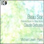 Claude Debussy: Beau Soir - Pr?ludes Book 2 & Other Works