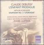 "Claude Debussy: L'Enfant Prodigue; Arthur Honegger: Symphony No. 3 ""Liturgique"""