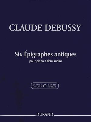 Claude Debussy - Six Epigraphes Antiques: Piano - Debussy, Claude (Composer), and Grabowski, Christophe (Editor)