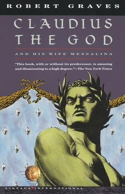 Claudius the God: And His Wife Messalina - Graves, Robert