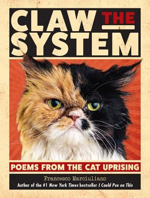 Claw the System: Poems from the Cat Uprising - Marciuliano, Francesco
