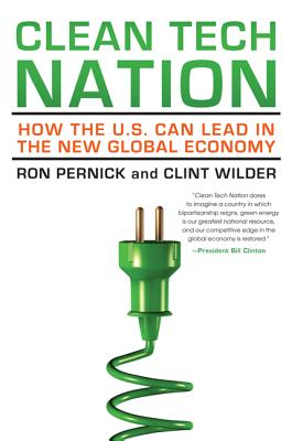 Clean Tech Nation: How the U.S. Can Lead in the New Global Economy - Pernick, Ron, and Wilder, Clint