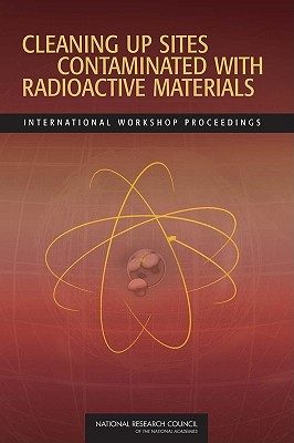 Cleaning Up Sites Contaminated with Radioactive Materials: International Workshop Proceedings - Committee on Cleaning Up of Radioactive Contamination Russian Challenges and U S Experience, and Office for Central Europe and Eurasia, and Russian Academy of Sciences
