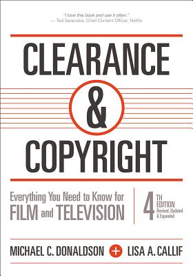 Clearance and Copyright Everything You Need to Know for Film and Television - Donaldson, Michael C, Esq, and Callif, Lisa A